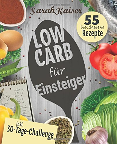 Low Carb für Einsteiger: 30-Tage-Challenge und 55 leckere Rezepte – Schnell und gesund schlank ohne zu hungern mit der Low Carb Diät – Grundlagen, Rezepte und Plan (inkl. Yoga-Bonus)