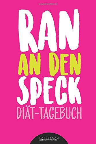 Diät-Tagebuch RAN AN DEN SPECK – Die 99 Tage Challenge: Abnehmtagebuch zum Ausfüllen