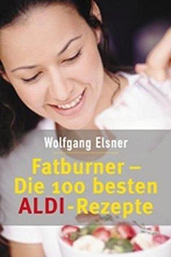 Fatburner: Die 100 besten ALDI Rezepte